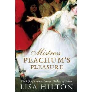 Lavinia Fenton, Duchess of Bolton (9780297847687): Lisa Hilton: Books