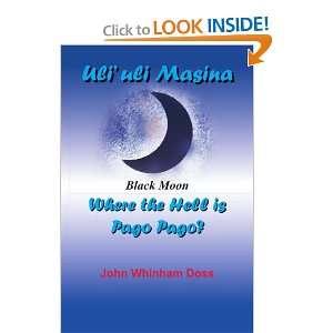 Uliuli Masina (Black Moon): Where the Hell is Pago Pago?: John Doss