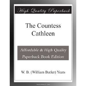 The Countess Cathleen: W. B. (William Butler) Yeats: Books