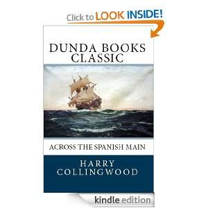 the Spanish Main (Dunda Books Classic) Harry Collingwood, Dunda Books