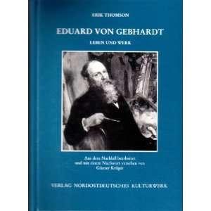 Eduard von Gebhardt: Leben und Werk (Schriftenreihe Nordost Archiv