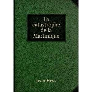 La catastrophe de la Martinique: Jean Hess: Books