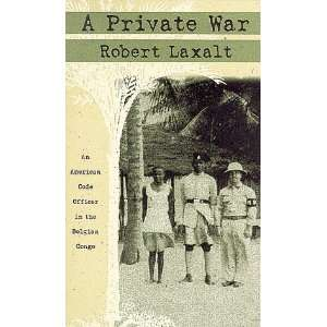 Private War: An American Code Officer In The Belgian Congo: Robert