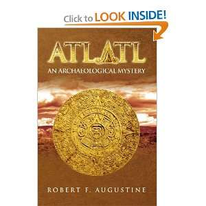 ATLATL: An Archaeological Mystery (9781436319881): Robert