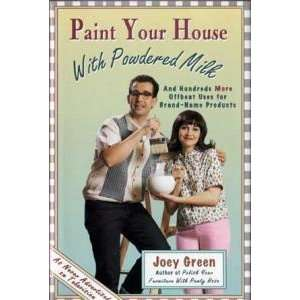 Paint Your House with Powdered Milk: Joey Green: Books