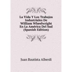 La América Del Sud (Spanish Edition): Juan Bautista Alberdi: Books