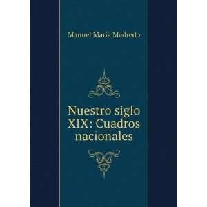Nuestro siglo XIX: Cuadros nacionales: Manuel María Madredo: Books