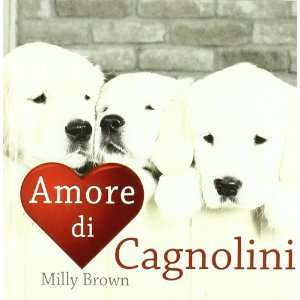 Amore di cagnolini (9788862123730): Milly Brown: Books