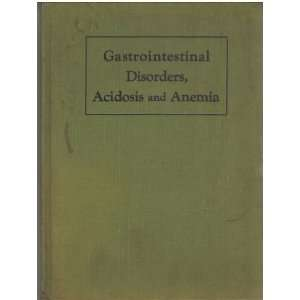Gastrointestinal Disorders, Acidosis and Anemia: M.D
