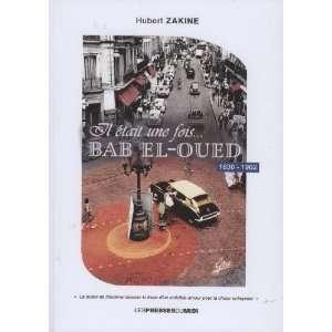 il était une fois bab el oued (9782878677928) Hubert Zakine Books