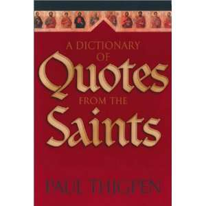 of Quotes from the Saints (9781569551936): Paul Thigpen: Books