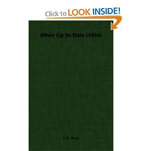 Silver Up To Date (1894) (9781406714258) J.W. Root Books