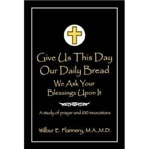 Give Us This Day Our Daily Bread: We Ask Your Blessings