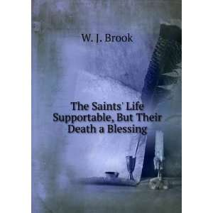 Life Supportable, But Their Death a Blessing W. J. Brook Books