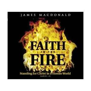 Faith in the Fire: Standing for Christ in a Hostile World