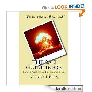 The 2012 Guide Book or How to Make the End of the World Fun!: Corey