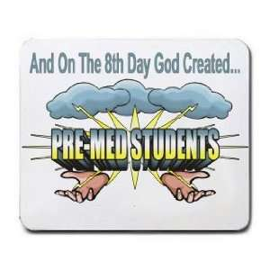 On The 8th Day God Created PRE MED STUDENTS Mousepad