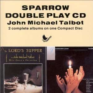 The Lords Supper / Be Exalted: John Michael Talbot: Music