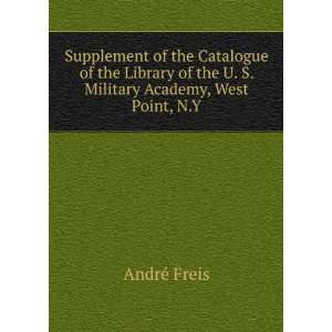 of the U. S. Military Academy, West Point, N.Y. André Freis Books