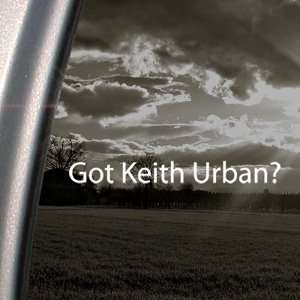 Got Keith Urban? Decal Country Music Window Sticker Arts