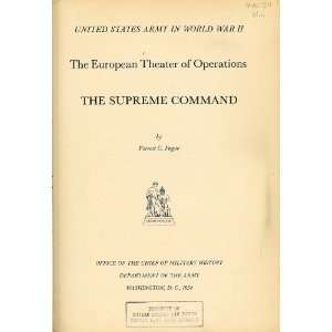 The Supreme Command. U.S. Army in World War II Forrest Pogue Books