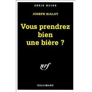 Vous prendrez bien une bière? (French Edition