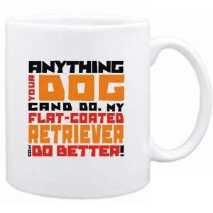 My Flat Coated Retriever Can Do Better !  Mug Dog Home & Kitchen