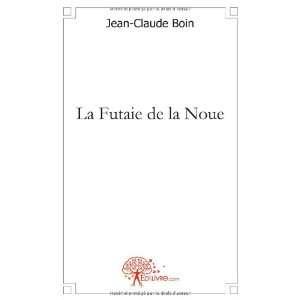 la futaie de la Noue (9782812137297): Jean Claude Boin