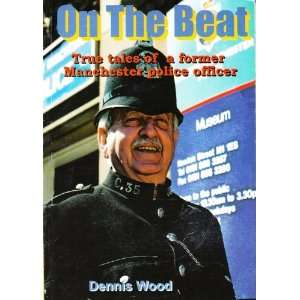 On the Beat True Tales of a Former Manchester Police