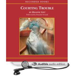 Courting Trouble (Audible Audio Edition) Deeanne Gist