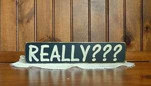 Primitive REALLY??? wood sign block shelf sitter