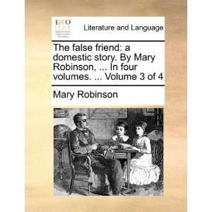 The false friend: a domestic story. By Mary Robinson