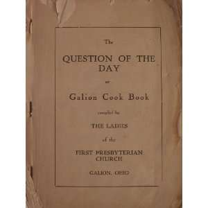 The Question of the Day; or Galion Cook Book Ohio The