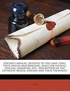 Cockers Manual, Devoted to the Game Fowl, Their Origin and Breeding