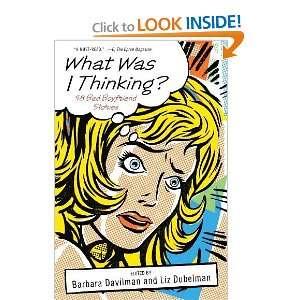 What Was I Thinking?: 58 Bad Boyfriend Stories [Paperback