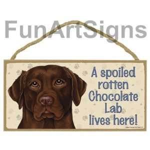 Chocolate Lab   A Spoiled Rotten Chocolate Lab Lives Here   Wooden