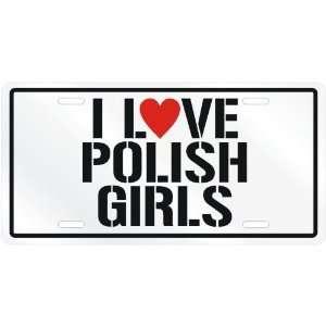 NEW  I LOVE POLISH GIRLS  POLANDLICENSE PLATE SIGN
