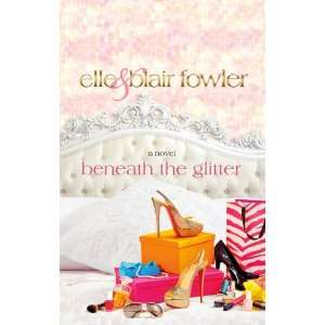 Beneath the Glitter (9781250006189): Elle Fowler, Blair