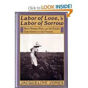 Labor of Love, Labor of Sorrow Black Women, Work, and the Family from