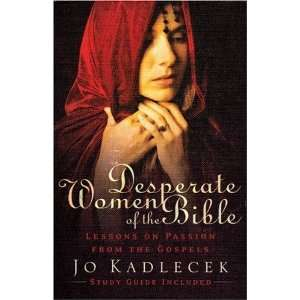 Desperate Women of the Bible Lessons on Passion from the
