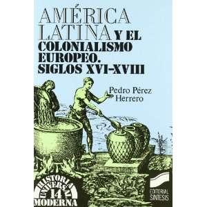 America Latina y El Colonialismo Europeo Siglos (Historia