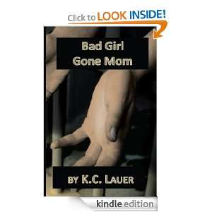 Bad Girl Gone Mom K.C. Lauer  Kindle Store