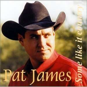 Some like it country Pat James Music