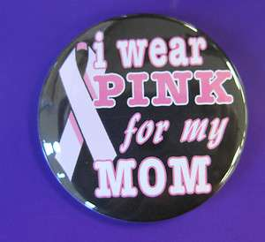 CANCER I Wear PINK for my MOM ribbon awareness badge button pin flair