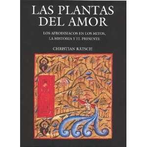Las plantas del amor. Los afrodisiacos en los mitos, la historia y el
