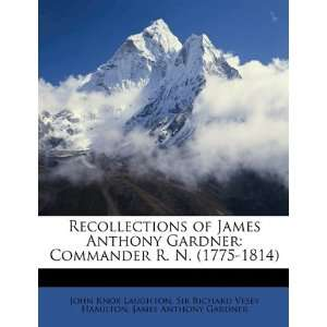 Anthony Gardner: Commander R. N. (1775 1814) (9781148619767): John