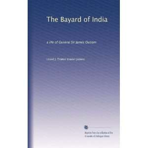 of India: a life of General Sir James Outram: Lionel J. Trotter: Books
