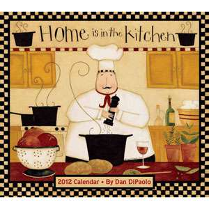 Home Is in the Kitchen 2012 Wall Calendar, DiPaolo, Dan