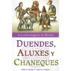 Duendes, Aluxes y Chaneques Los Seres Magicos de Mexico